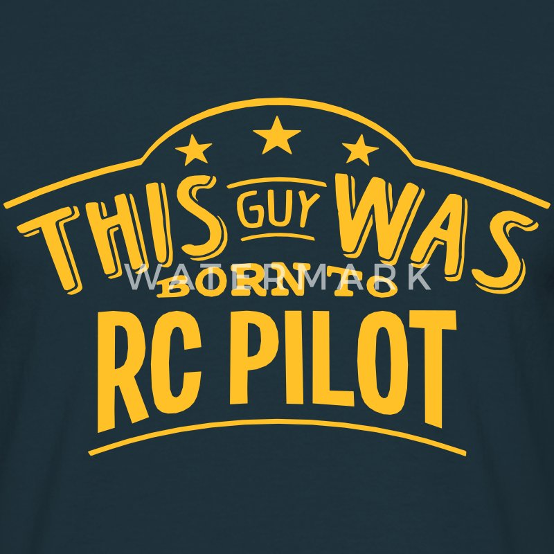 this guy was born to rc pilot - Men's T-Shirt