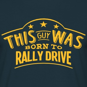 this guy was born to rally drive - Men's T-Shirt