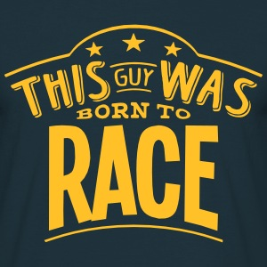 this guy was born to race - Men's T-Shirt