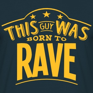 this guy was born to rave - Men's T-Shirt