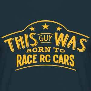 this guy was born to race rc cars - Men's T-Shirt