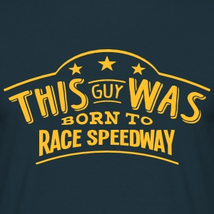 this guy was born to race speedway - Men's T-Shirt