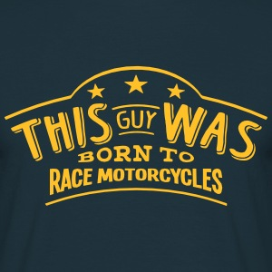 this guy was born to race motorcycles - T-shirt Homme