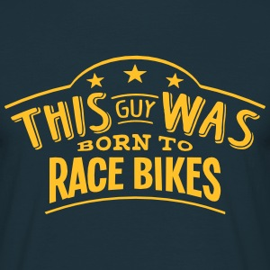 this guy was born to race bikes - T-shirt Homme
