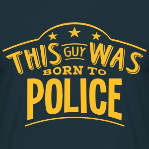 this guy was born to police - Men's T-Shirt