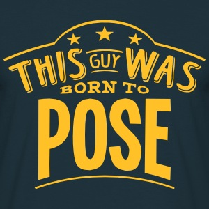 this guy was born to pose - Men's T-Shirt