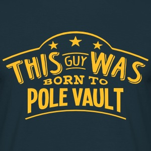 this guy was born to pole vault - T-shirt Homme
