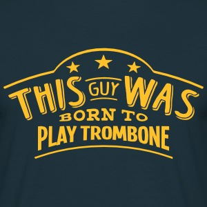 this guy was born to play trombone - T-shirt Homme