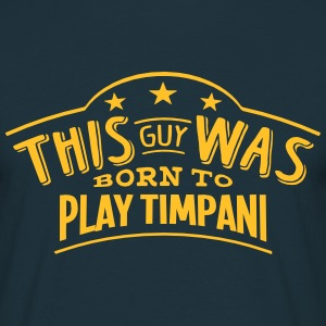 this guy was born to play timpani - T-shirt Homme