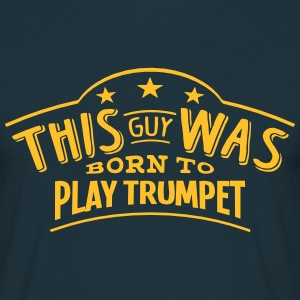 this guy was born to play trumpet - Men's T-Shirt