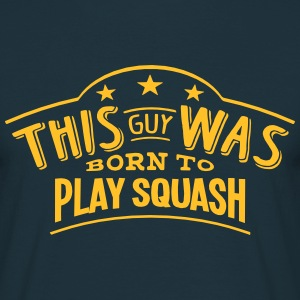 this guy was born to play squash - T-shirt Homme