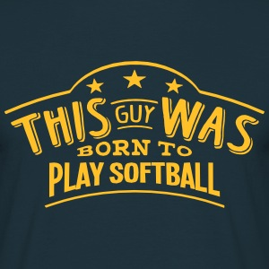this guy was born to play softball - T-shirt Homme