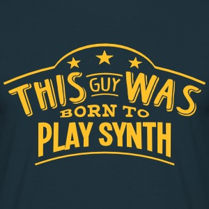 this guy was born to play synth - T-shirt Homme