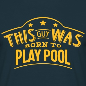 this guy was born to play pool - T-shirt Homme