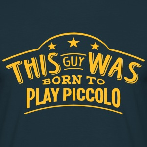 this guy was born to play piccolo - Men's T-Shirt