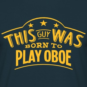 this guy was born to play oboe - Men's T-Shirt