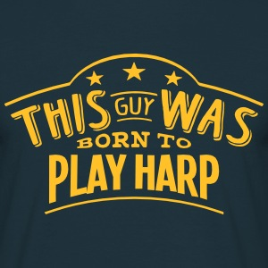 this guy was born to play harp - Men's T-Shirt