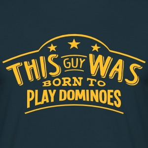 this guy was born to play dominoes - Men's T-Shirt