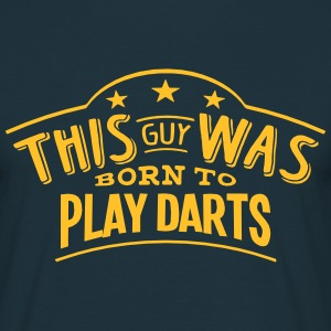 this guy was born to play darts - Men's T-Shirt