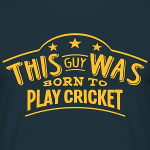 this guy was born to play cricket - Men's T-Shirt