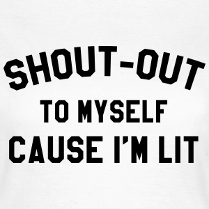 Shout-out to myself cause i'm lit T-Shirts - Women's T-Shirt