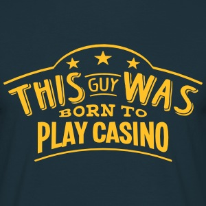 this guy was born to play casino - T-shirt Homme