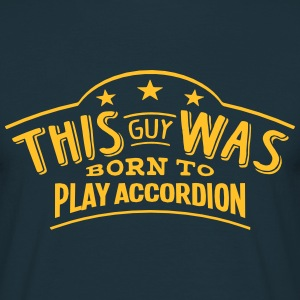this guy was born to play accordion - Men's T-Shirt