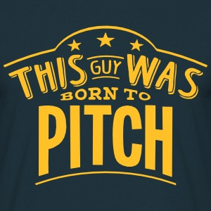 this guy was born to pitch - Men's T-Shirt