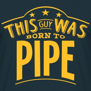 this guy was born to pipe - Men's T-Shirt