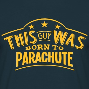 this guy was born to parachute - Men's T-Shirt