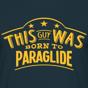 this guy was born to paraglide - Men's T-Shirt