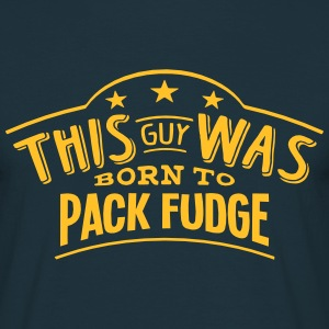 this guy was born to pack fudge - Men's T-Shirt