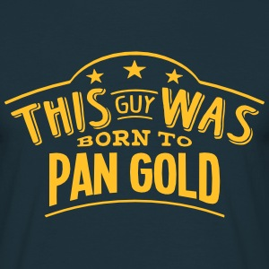 this guy was born to pan gold - Men's T-Shirt