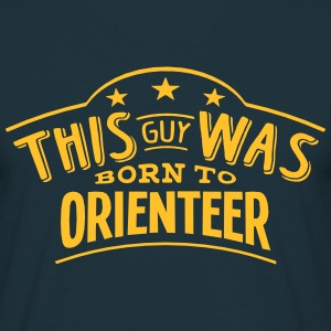 this guy was born to orienteer - Men's T-Shirt