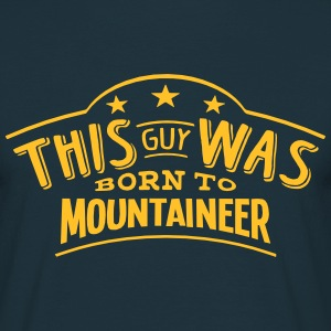 this guy was born to mountaineer - Men's T-Shirt