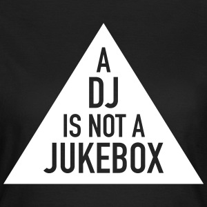 A DJ Is Not A Jukebox T-Shirts - Women's T-Shirt