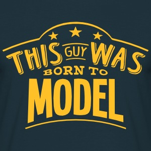this guy was born to model - Men's T-Shirt