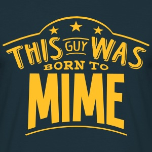 this guy was born to mime - Men's T-Shirt