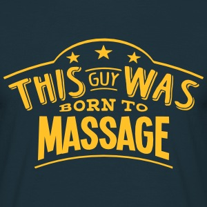 this guy was born to massage - Men's T-Shirt