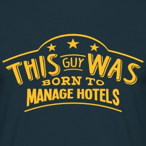 this guy was born to manage hotels - Men's T-Shirt