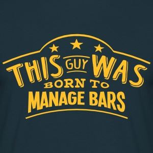 this guy was born to manage bars - Men's T-Shirt