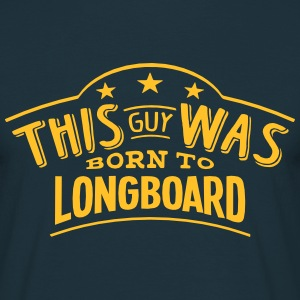 this guy was born to longboard - T-shirt Homme
