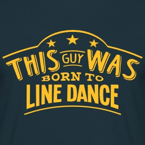 this guy was born to line dance - Men's T-Shirt