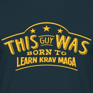 this guy was born to learn krav maga - Men's T-Shirt