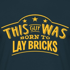 this guy was born to lay bricks - Men's T-Shirt