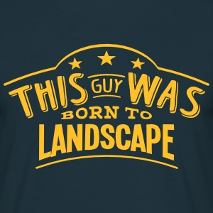 this guy was born to landscape - Men's T-Shirt