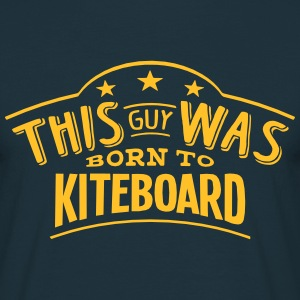 this guy was born to kiteboard - T-shirt Homme