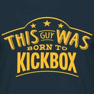 this guy was born to kickbox - Men's T-Shirt