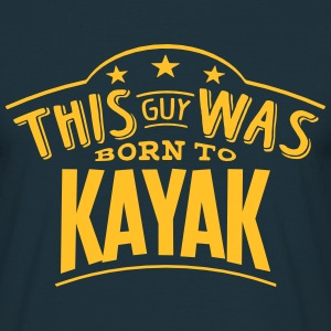 this guy was born to kayak - Men's T-Shirt