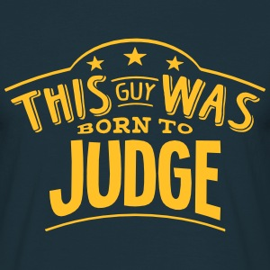 this guy was born to judge - Men's T-Shirt